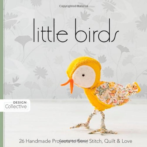 Little Birds: 26 Handmade Projects to Sew, Stitch, Quilt & Love (Design Collective) (Twenty Little Amish Quilts compare prices)