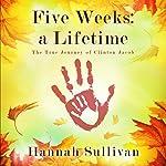 Five Weeks: a Lifetime: The True Journey of Clinton Jacob | Hannah Sullivan