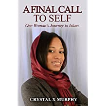 A Final Call To Self: One Woman's Journey To Islam