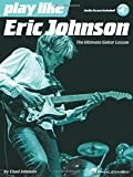 Play like Eric Johnson: The Ultimate Guitar Lesson Book with Online Audio Tracks