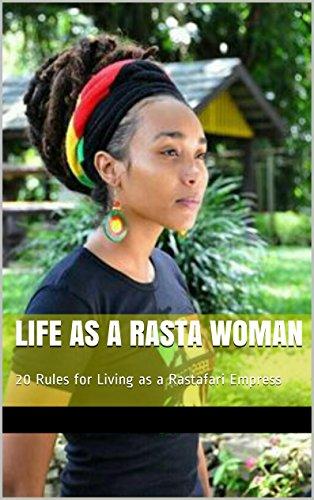 Search : Life as a Rasta Woman: 20 Rules & Principles for Living as a Rastafari Empress