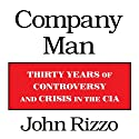 Company Man: Thirty Years of Controversy and Crisis in the CIA Audiobook by John Rizzo Narrated by Pete Larkin