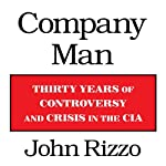 Company Man: Thirty Years of Controversy and Crisis in the CIA | John Rizzo