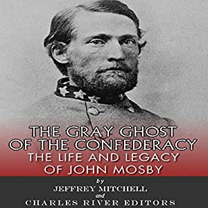 The Gray Ghost of the Confederacy: The Life and Legacy of John Mosby Audiobook