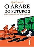 arabe Do Futuro, O: Uma Juventude no Oriente Medio (1984-1985) - Vol.2