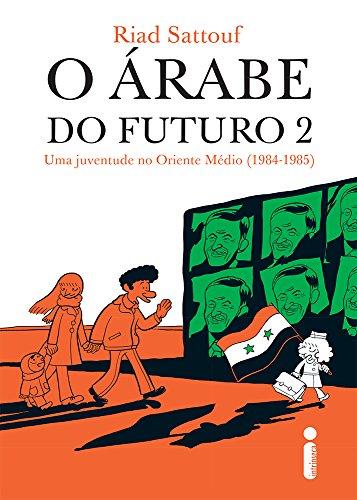 O Árabe do Futuro. Uma Juventude no Oriente Médio. 1984-1985 - Volume 2. Trilogia O Árabe do Futuro