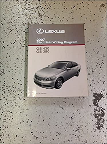 2007 lexus gs430 gs 430 gs 350 gs350 electrical wiring diagram shop manual  ewd: lexus: amazon com: books