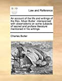 An Account of the Life and Writings of the Rev Alban Butler, Charles Butler, 1140709100