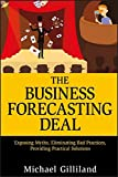 img - for The Business Forecasting Deal: Exposing Myths, Eliminating Bad Practices, Providing Practical Solutions book / textbook / text book