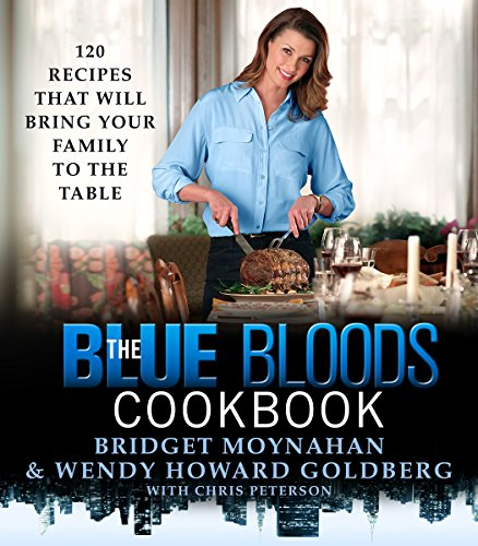 The Blue Bloods Cookbook: 120 Recipes That Will Bring Your Family to the Table by Wendy Howard Goldberg, Bridget Moynahan