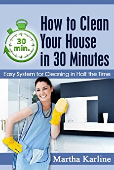 how to clean your house in 30 minutes easy system for. Black Bedroom Furniture Sets. Home Design Ideas