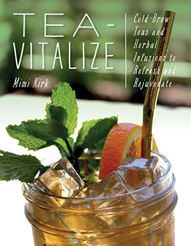 Book Cover: Tea-Vitalize: Cold-Brew Teas and Herbal Infusions to Refresh and Rejuvenate