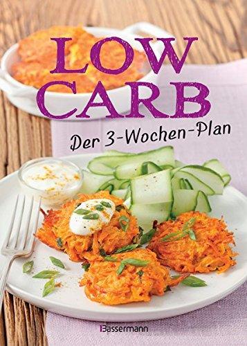Low Carb: Der 3-Wochen-Plan: Rezepte zum Abnehmen für morgens, mittags, abends