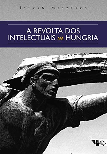 A Revolta dos Intelectuais na Hungria. Dos Debates Sobre Lukács e Tibor Déry ao Círculo Petöfi