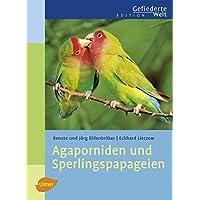 Agaporniden und Sperlingspapageien (Edition Gefiederte Welt)