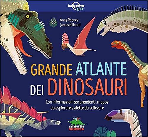 Grande atlante dei dinosauri. Informazioni sorprendenti, mappe da esplorare e alette da sollevare