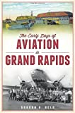 The Early Days of Aviation in Grand Rapids, Gordon Beld, 1609498941