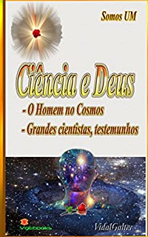 Ciência e Deus:      - O Homem no Cosmos.  - Grandes cientistas, testemunhos. por [Galter, Vidal]