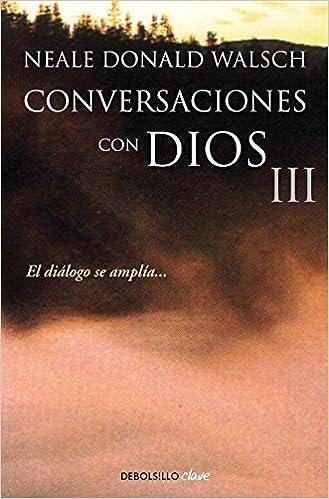 Conversaciones Con Dios Iii: El Diálogo Se Amplía... por Neale Donald Walsch epub