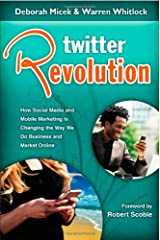 Twitter Revolution: How Social Media and Mobile Marketing is Changing the Way We Do Business & Market Online Paperback