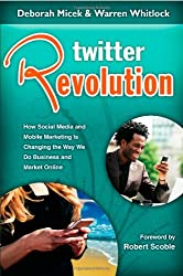 Twitter Revolution: How Social Media and Mobile Marketing is Changing the Way We Do Business & Market Online