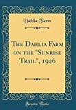 Amazon / Forgotten Books: The Dahlia Farm on the Sunrise Trail, 1926 Classic Reprint (Dahlia Farm)