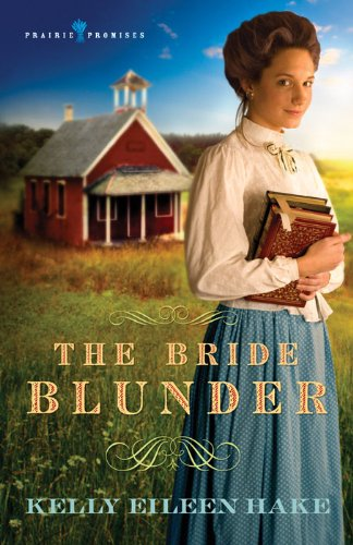 The Bride Blunder (Prairie Promises Book 3) by [Hake, Kelly Eileen]