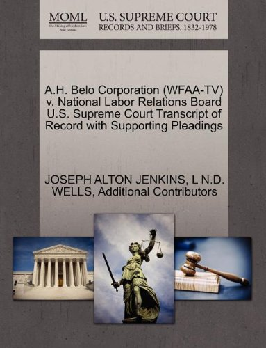 A H  Belo Corporation  Wfaa Tv  V  National Labor Relations Board U S  Supreme Court Transcript Of Record With Supporting Pleadings