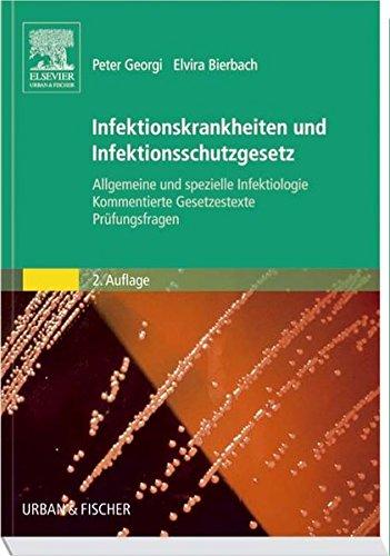 Infektionskrankheiten und Infektionsschutzgesetz: Allgemeine und spezielle Infektiologie, Kommentierte Gesetzestexte, Prüfungsfragen