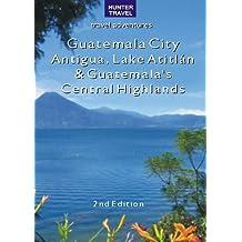 Guatemala City, Antigua, Lake Atitlán & Guatemala's Central Highlands 2nd Ed.