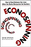 img - for Econospinning: How to Read Between the Lines When the Media Manipulate the Numbers by Gene Epstein (2006-08-04) book / textbook / text book