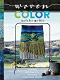 Woven Color: Inspired Natural Dye, Weaving & Macramé Crafts
