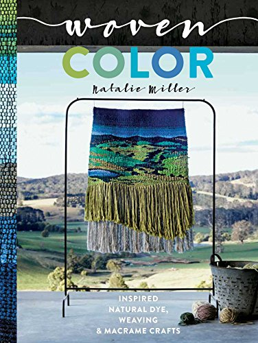 Woven Color: Inspired Natural Dye, Weaving & Macramé Crafts by Weldon Owen