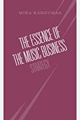 The Essence of the Music Business: Strategy Kindle Edition
