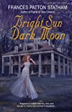 Bright Sun, Dark Moon, Frances Patton Statham, 0989500705