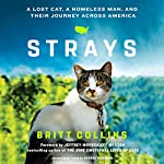 Strays: A Lost Cat, a Homeless Man, and Their Journey Across America | Britt Collins,Jeffrey Moussaieff Masson - foreword