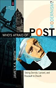 Who's Afraid of Postmodernism? (The Church and Postmodern Culture): Taking Derrida, Lyotard, and Foucault