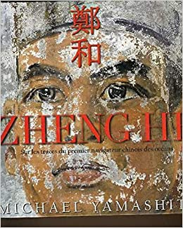 Amazon Fr Zheng He Sur Les Traces Du Premier Navigateur Chinois Des Oceans Yamashita Michael Livres