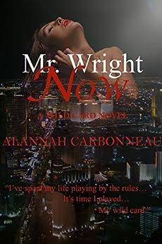 Mr. Wright Now (A Wild Card Novel - Book 1) by [Carbonneau, Alannah]