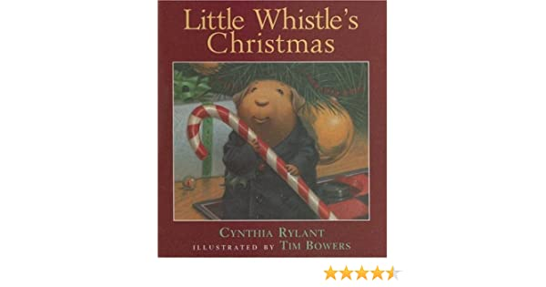 Little Whistle's Christmas: Cynthia Rylant, Tim Bowers ...