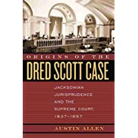 Origins of the Dred Scott Case: Jacksonian Jurisprudence and the Supreme Court, 1837-1857 (Studies in the Legal History…