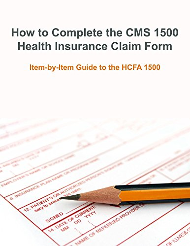 Cms Health Insurance Form (How to Complete the CMS 1500 Health Insurance Claim Form: Item-by-Item Guide to the HCFA 1500)