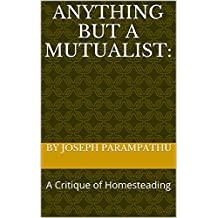 Anything but a Mutualist:: A Critique of Homesteading