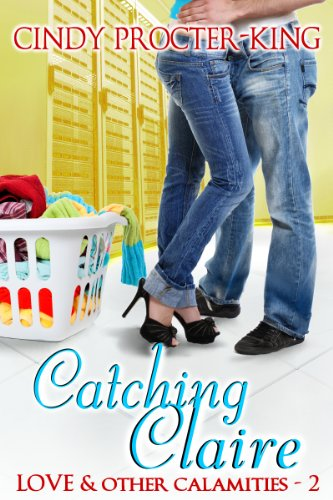 Book: Catching Claire (Love & Other Calamities) by Cindy Procter-King
