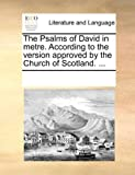 The Psalms of David in Metre According to the Version Approved by the Church of Scotland, See Notes Multiple Contributors, 1170193099