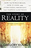 img - for The Story of Reality: How the World Began, How It Ends, and Everything Important that Happens in Between book / textbook / text book