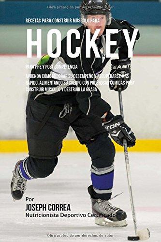 Descargar Libro Recetas Para Construir Musculo Para Hockey, Para Pre Y Post Competencia: Aprenda Como Mejorar Su Desempeno Y Recuperarse Mas Rapido, Alimentando Su ... Para Construir Musculo Y Destruir La Grasa Desconocido