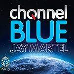 Channel Blue | Jay Martel