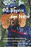 img - for Old Physics for New: a worldview alternative to Einstein s relativity theory book / textbook / text book