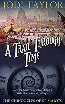 A Trail Through Time (The Chronicles of St Mary Book 4) by [Taylor, Jodi]